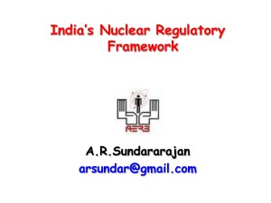 A R Sundararajan - India's Nuclear Regulatory Framework