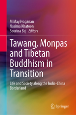 Forthcoming: Tawang, Monpas and Tibetan Buddhism in Transition, Springer (2020)